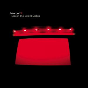 Interpol Turn on the Bright Lights, 2002