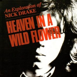 Heaven in a Wild Flower: An Exploration of Nick Drake - album