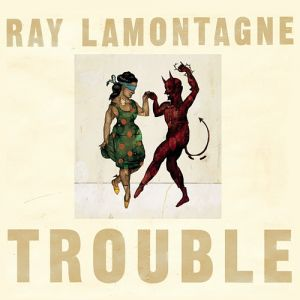 Ray LaMontagne Trouble, 2004