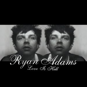 Ryan Adams Love Is Hell, 2004