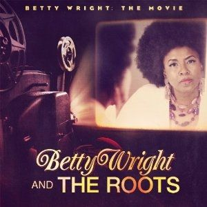 The Roots Betty Wright: The Movie, 2011