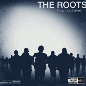 The Roots How I Got Over, 2010