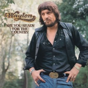 Waylon Jennings Are You Ready for the Country, 1976