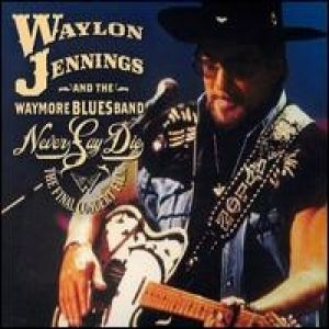 Waylon Jennings & The Waymore Blues BandNever Say Die The Final Concert Film Album