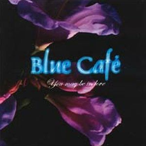Blue Café You May Be In Love, 2003