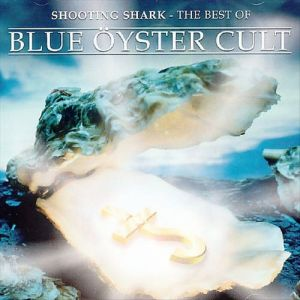 Shooting Shark – The Best Of Blue Öyster Cult Album