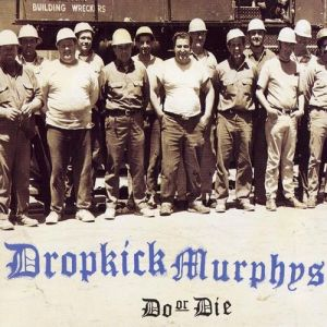 Dropkick Murphys Do or Die, 1998