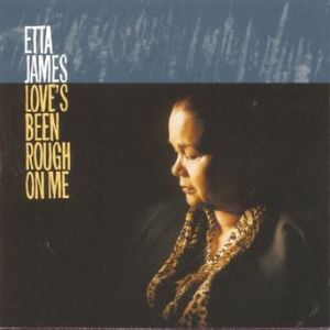 Etta James Love's Been Rough on Me, 1997