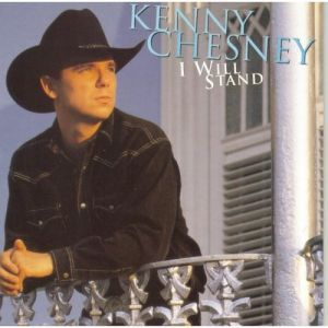 Kenny Chesney I Will Stand, 1997
