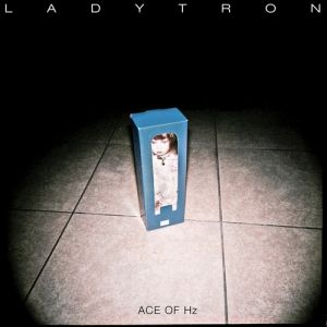 Ladytron Ace of Hz, 2011