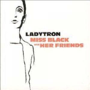 Ladytron Miss Black and Her Friends, 1999