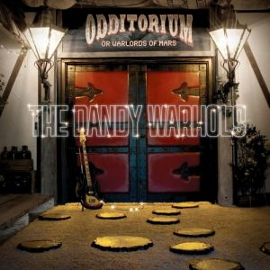 The Dandy Warhols Odditorium or Warlords of Mars, 2005