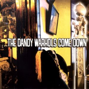 The Dandy Warhols ...The Dandy Warhols Come Down, 1997