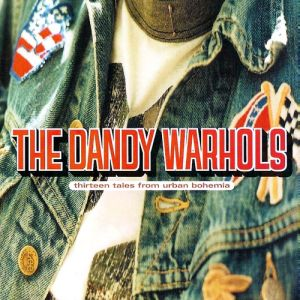 The Dandy Warhols Thirteen Tales from Urban Bohemia, 2000