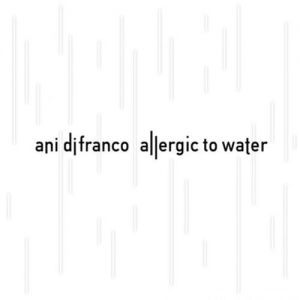 Ani DiFranco Allergic To Water, 2014
