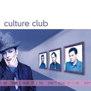 Culture Club Don't Mind If I Do, 1999