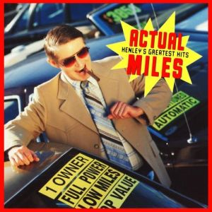 Actual Miles: Henley's Greatest Hits Album