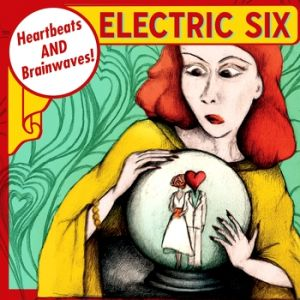 Electric Six Heartbeats and Brainwaves, 2011