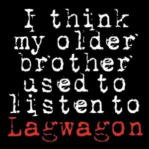 I Think My Older Brother Used to Listen to Lagwagon Album