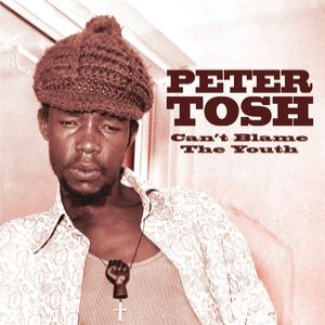 Peter Tosh Can't Blame The Youth, 2004