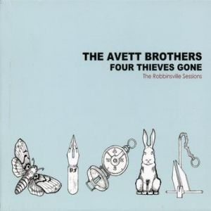 The Avett Brothers Four Thieves Gone: The Robbinsville Sessions, 2006