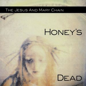 The Jesus and Mary Chain Honey's Dead, 1992