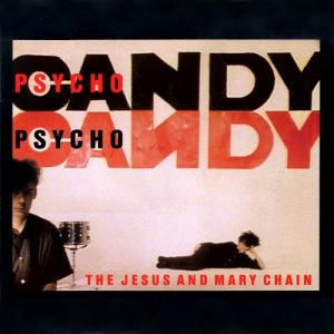 The Jesus and Mary Chain Psychocandy, 1985