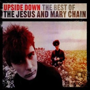 Upside Down: The Best of The Jesus and Mary Chain Album
