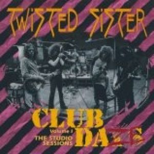 Twisted Sister Club Daze Volume 1: The Studio Sessions, 1999