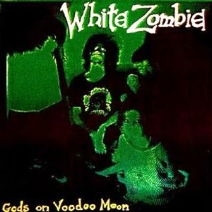 White Zombie Gods on Voodoo Moon, 1985