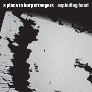 A Place to Bury Strangers Exploding Head, 2009