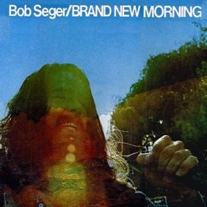Bob Seger Brand New Morning, 1971