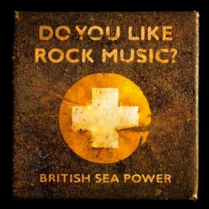 British Sea Power Do You Like Rock Music?, 2008