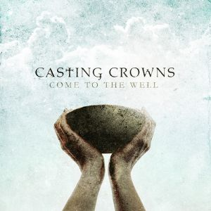 Casting Crowns Come to the Well, 2011