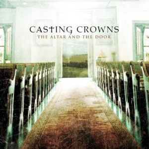 Casting Crowns The Altar and the Door, 2007