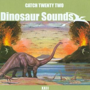 Catch 22 Dinosaur Sounds, 2003