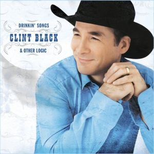 Clint Black Drinkin' Songs and Other Logic, 2005