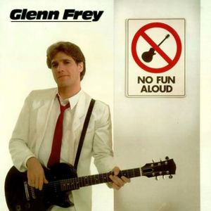 Glenn Frey No Fun Aloud, 1982