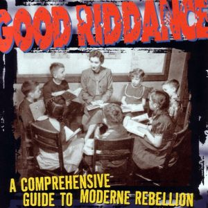 Good Riddance A Comprehensive Guide to Moderne Rebellion, 1996