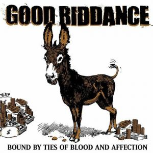 Good Riddance Bound by Ties of Blood and Affection, 2003