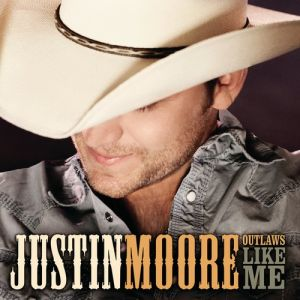 Justin Moore Outlaws Like Me, 2011