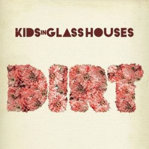 Kids in Glass Houses Dirt, 2010