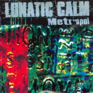 Lunatic Calm Metropol, 1998