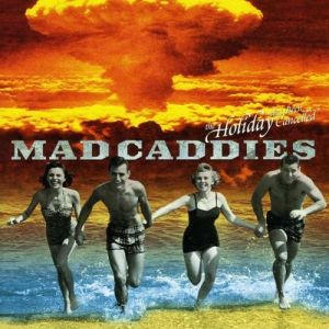 Mad Caddies The Holiday Has Been Cancelled, 2000