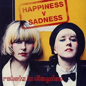 Robots in Disguise Happiness V Sadness, 2011
