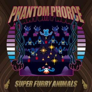Super Furry Animals Phantom Phorce, 2004