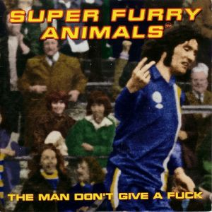Super Furry Animals The Man Don't Give a Fuck, 1996