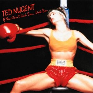 Ted Nugent If You Can't Lick 'Em...Lick 'Em, 1988