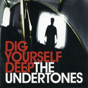 The Undertones Dig Yourself Deep, 2007