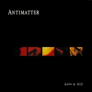 Antimatter Live @ K13, 2003